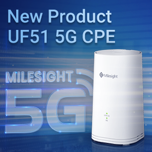 Milesight Unveils UF51 5G CPE To Have Its Finger On The Pulse Of Global 5G Market