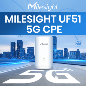 Milesight 5G CPE Leads The Way In Unlocking The Potential Of Your Internet
