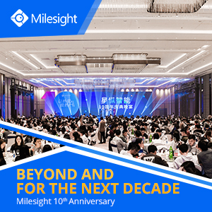 Milesight 10th Anniversary – Beyond And For The Next Decade